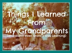 Homeschooling The Well Prepared Child: Things I Learned From My Grandparents (and didn't ...