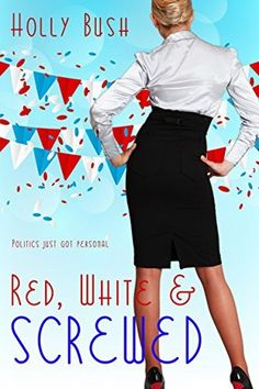 Red, White & Screwed by Holly Bush, http://www.amazon.com/dp/B00LU2LLZA/ref=cm_sw_r_pi_dp_cnalub1XZ4B87