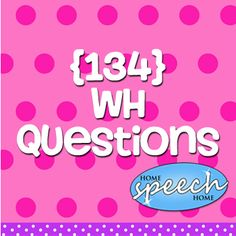 134 WH Questions for Speech Therapy Practice  Repinned by  SOS Inc. Resources  http://pinterest.com/sostherapy.