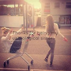 Thanks for being my unbiological sister....SO TRUE!!!