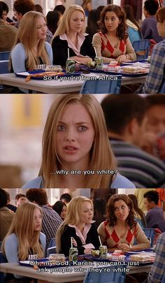 My favorite line from this movie -Mean Girls