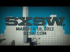 SXSW Conference Austin, TX March 9-18, 2012
