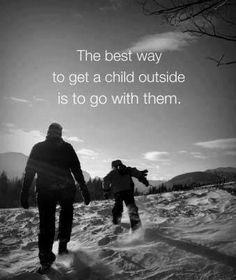 The best way to get a child outside is . . . .
