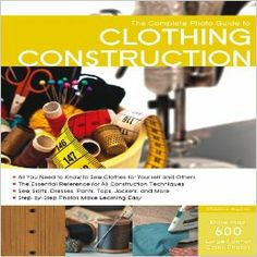 Complete Photo Guide to Clothing Construction: Christine Haynes: 9781589237773: Amazon.com: Books