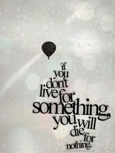 <3 life quotes, wisdom, die, true, thought, inspir, hot air balloons, someth, live