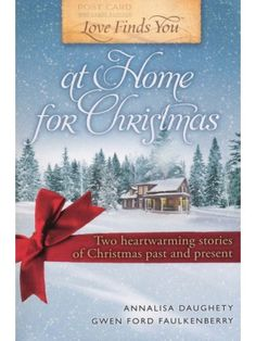 Love Finds You at Home for Christmas (2-in-1 Collection) -- Annalisa Daughety & Gwen Ford Faulkenberry