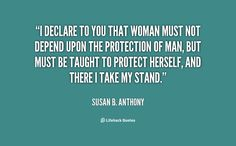 a woman must not depend upon the protection of man