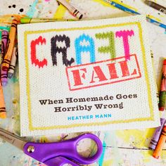 Just A Little Creativity: CRAFTFAIL: When Homemade Goes Horribly Wrong