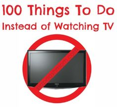 100 Things to Do Instead of Watching TV.