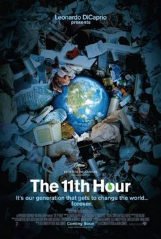 The 11th Hour is a 2007 documentary film, created, produced and narrated by Leonardo DiCaprio, on the state of the natural environment. It was directed by Leila Conners Petersen and Nadia Conners.