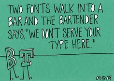 Font humor. Oh, so funny.