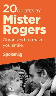 Top 20 quotes from Mister Rogers that will make you smile.  www.Spoken.ly/topics.php?q=misterrogers