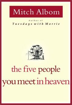 The Five People You Meet In Heaven  LOVE THIS BOOK!!!
