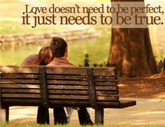 """Love doesn't need to be perfect.  Love is a VERB, truly!  It's not just how you """"feel,"""" it's what you DO!  ♥♥♥"""
