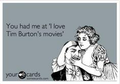 "You had me at ""I love tim burton's movies"""