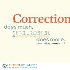 """Correction does much, but encouragement does more."" ~ Johann Wolfgang von Goethe #teaching #education #quote"
