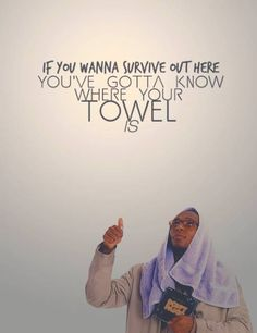 Hitchhiker's Guide To The Galaxy - Know where your towel is.