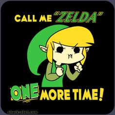 """Call Me """"Zelda"""" One More Time!.... I used to think he was Zelda when I was younger too lol"""