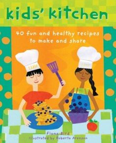 40 Fun and Healthy Recipes for Kids