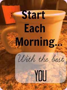 Start Each Morning With The BEST YOU!