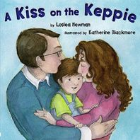"""A Kiss on the Keppie"" Written by Leslea Newman & Illustrated by Katherine Blackmore - Age group: 6 months to 2 years"