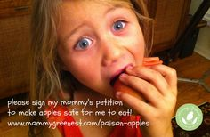 """""""Please sign my mommy's petition to make apples safe for me to eat!"""" -Chloe, age 7 www.MommyGreenest.com/Poison-Apples"""