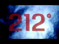 212 Degrees: The extra degree. A professor showed our class this, and I thought it was a really good motivational video
