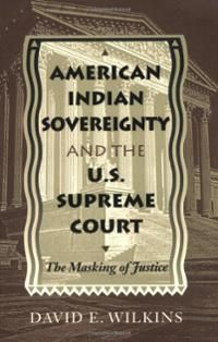 Wilkins, David Eugene. American Indian sovereignty and the US Supreme Court: The masking of justice. University of Texas Press, 1997.