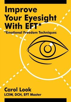 Improve Your Eyesight with EFT*: *Emotional Freedom Techniques by EFT Master Carol Look,  http://www.amazon.co.uk/dp/B006ALJCZM/ref=cm_sw_r_pi_dp_ethprb1661E6F  #EFT