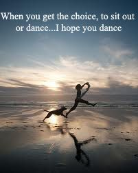 When you get the choice, to sit out or dance....I hope you dance.   Cancer is a journey. Never lose hope.