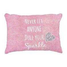 Pink Never let anyone dull your sparkle Quote Accent Pillow #pink #sparkle  #quotelife
