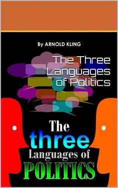 """""""Kling's newebook, The Three Languages of Politics, is a pleasantly short, authoritative expression of the framework. Kling argues that the use of three different heuristics account for differing political beliefs. Progressives tend to respond most favorably to language that frames issues in terms of oppressed versus oppressor groups. Conservatives tend to respond to a frame of civilization versus barbarism..."""""""