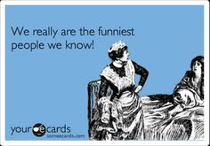 I love my funny friends!