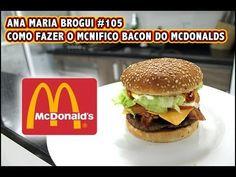 Ana Maria Brogui #105 - Como Fazer o McNifico Bacon do Mcdonalds