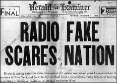 A dramatized radio broadcast version of War of the Worlds by H.G. Welles scared thousands of people,  having them believe they were under attack by Martians. People flooded newspaper offices and radio and police stations with calls. Scores of adults reportedly required medical treatment for shock and hysteria. Shows how much faith people put in the radio back at that time.