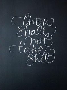 Thou shall not take shit