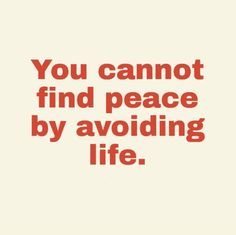 You cannot find peace by avoiding life. #life #quotes