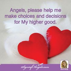 You can ask the Angels to help you with decisions. I ask them for signs to show me the right way to go. ~ Karen Borga