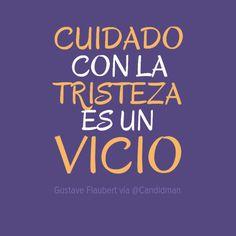 """""""Cuidado con la #Tristeza, es un #Vicio"""". #GustaveFlaubert #Citas #Frases @Candidman"""