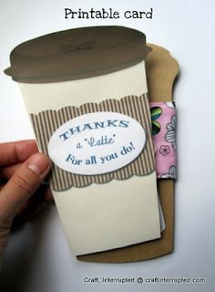 """Craft, Interrupted: Teacher Gifts - """"Thanks a Latte!"""" Printable Cards  SO CLEVER!"""