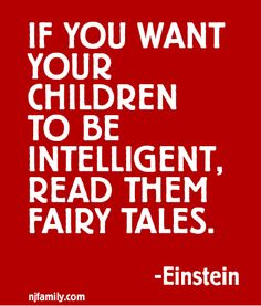 If you want your children to be intelligent, read them fairy tales. ~Einstein  #quotesformoms