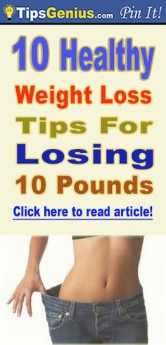 10 healthy weight loss tips for losing 10 pounds. It is a lovely article, read it!