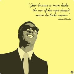 Stevie Wonder Eyes | Stevie Wonder - Just because a man lacks the use of his eyes doesn't ...