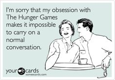 I'm so Hunger Games to be here.