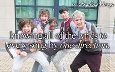 Yes, knowing all of the lyrics to every song by one direction is on my bucket list
