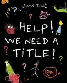 Help! We Need a Title! {Hervé Tullet}