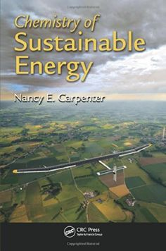 Chemistry of Sustainable Energy by Nancy E. Carpenter http://primo.lib.umn.edu/TWINCITIES:UMN_ALMA51606409250001701