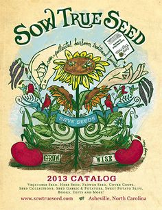 Sow True Seed 2013-digital-catalog, and 2014 catalog coming soon. Out of Asheville, NC, STS offers non-GMO, non-hybrid, open pollinated seeds of heirloom, organic and traditional varieties. Flowers and Vegetables available :)