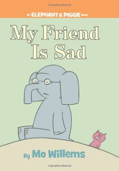 My Friend is Sad (An Elephant and Piggie Book): Mo Willems