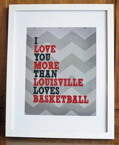 "8""x10"" Printable Art - I Love You More Than Louisville Loves Basketball - PDF. $5.50, via Etsy. #cardinals"